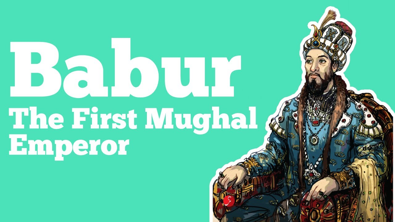 Babur – The First Mughal Emperor
